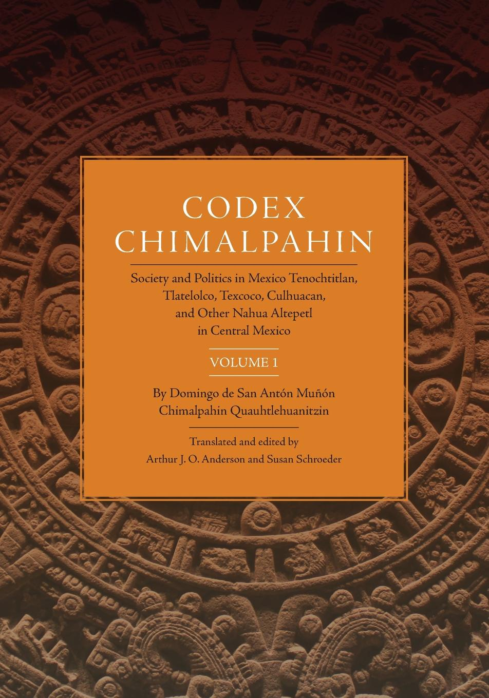don Domingo Chimalpahin Codex Chimalpahin, Vol. I. Society and Politics in Mexico Tenochtitlan, Tlateloco, Texcoco, Culhuacan, and Other Nahua Altepetl in Central Mexico miraculous images and votive offerings in mexico