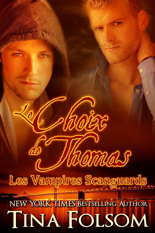 Tina Folsom Le choix de Thomas (Les Vampires Scanguards - Tome 8) tina folsom le retour de luther