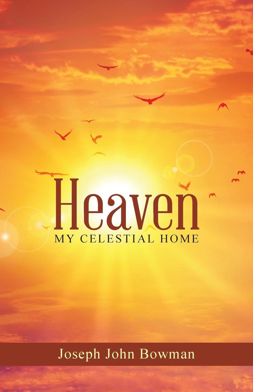 Joseph John Bowman Heaven. My Celestial Home the floor of heaven