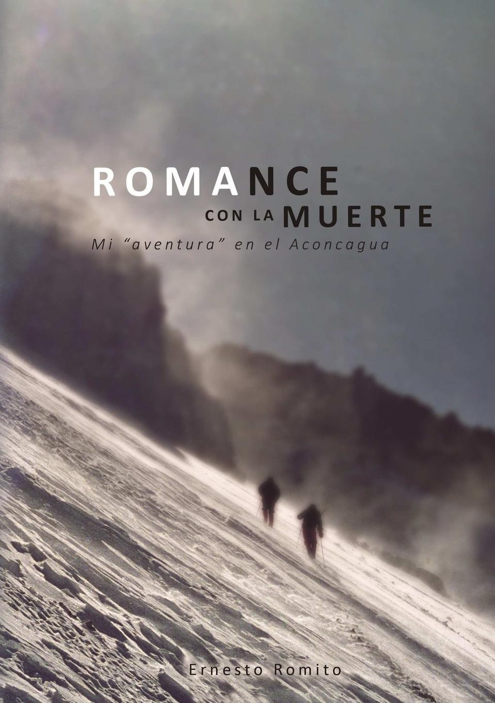Ernesto Romito ROMANCE CON LA MUERTE - Mi ?aventura? en el Aconcagua carles brunet una ilusi n con carles