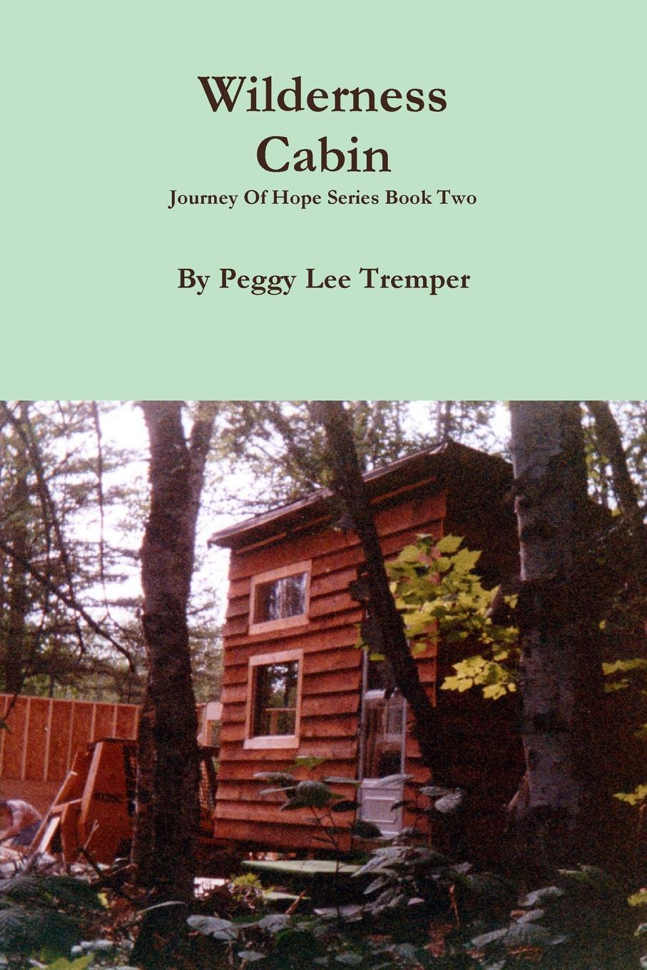 Peggy Lee Tremper Wilderness Cabin peggy lee tremper journey of hope