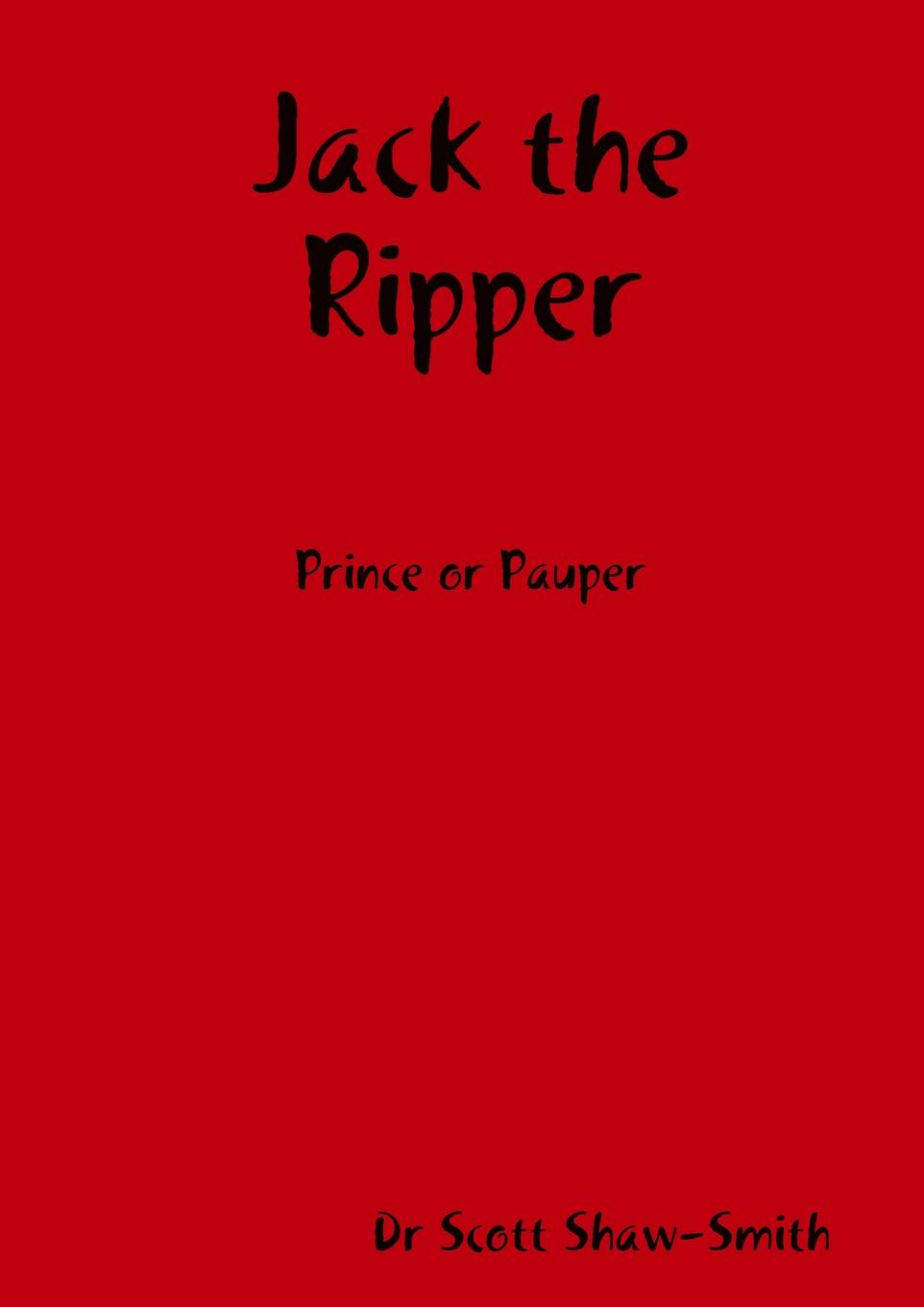 Dr Scott Shaw-Smith Jack the Ripper - Prince or Pauper dan olweus bullying at school what we know and what we can do