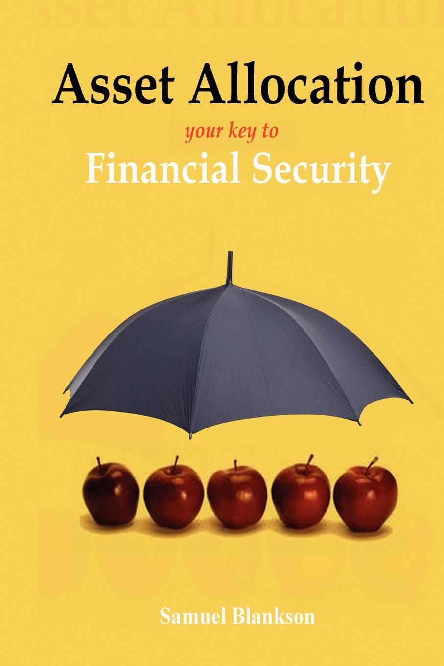 Samuel Blankson Asset Allocation. The Key to Financial Success quarterback your investment plan