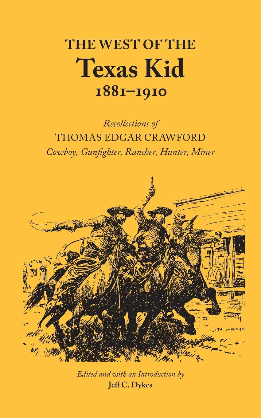 Thomas Edgar Crawford The West of the Texas Kid 1881-1910. Recollections of Thomas Edgar Crawford, Cowboy, Gun Fighter, Rancher, Hunter, Miner цены