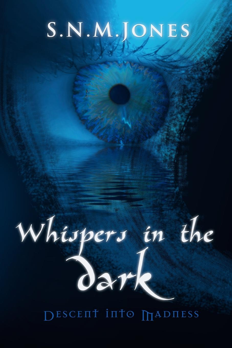 S.N.M. Jones Whispers in the Dark. Descent into Madness the one that got away