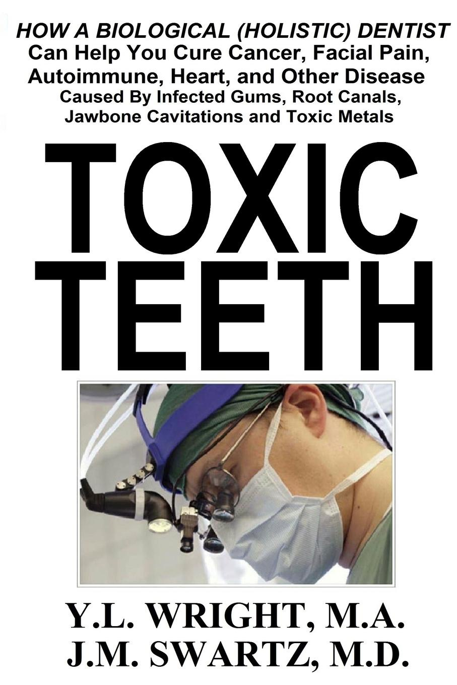 Y.L. Wright M.A., J.M. Swartz M.D. Toxic Teeth. How a Biological (Holistic) Dentist Can Help You Cure Cancer, Facial Pain, Autoimmune, Heart, and Other Disease Caused By Infected Gums, Root Canals, Jawbone Cavitations, and Toxic Metals dental orthodontics typodont teeth model metal brace bracket typodont with arch wire
