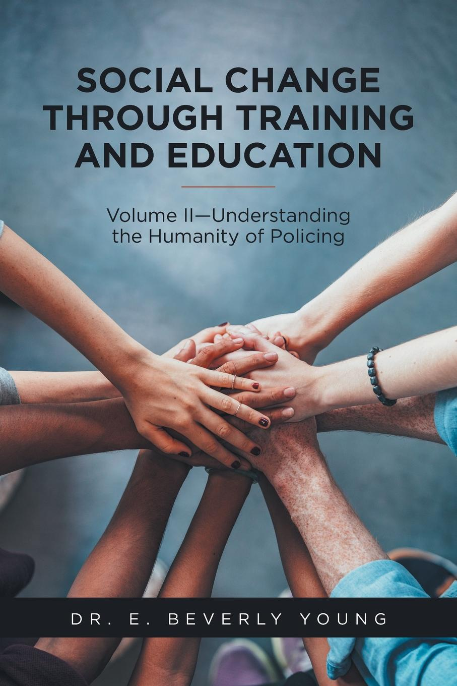 Dr. E. Beverly Young Social Change Through Training and Education. Volume II-Understanding the Humanity of Policing policing transnational protest