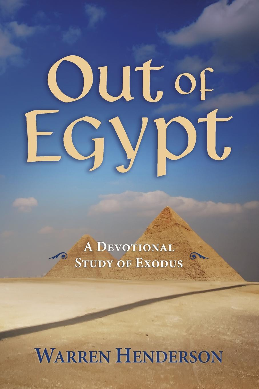 Warren A Henderson Out of Egypt - A Devotional Study of Exodus yvonne vaz ezdani new songs of the survivors the exodus of indians from burma