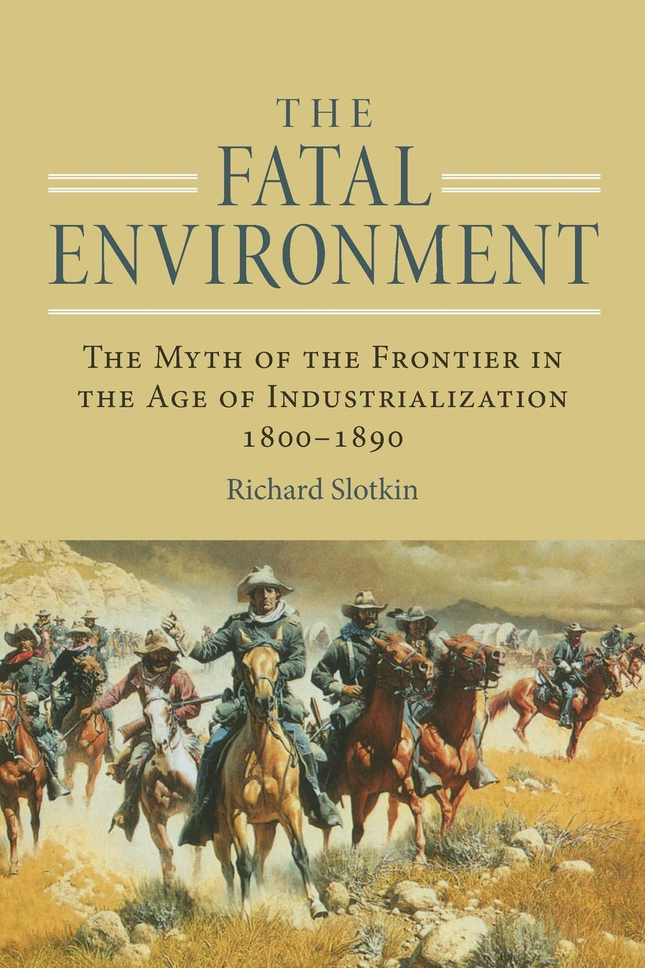 Richard Slotkin Fatal Environment. The Myth of the Frontier in the Age of Industrialization, 1800-1890 howard fast the last frontier