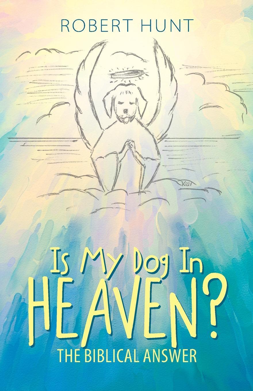 Robert Hunt Is My Dog In Heaven?. The Biblical Answer robert jordan the fires of heaven