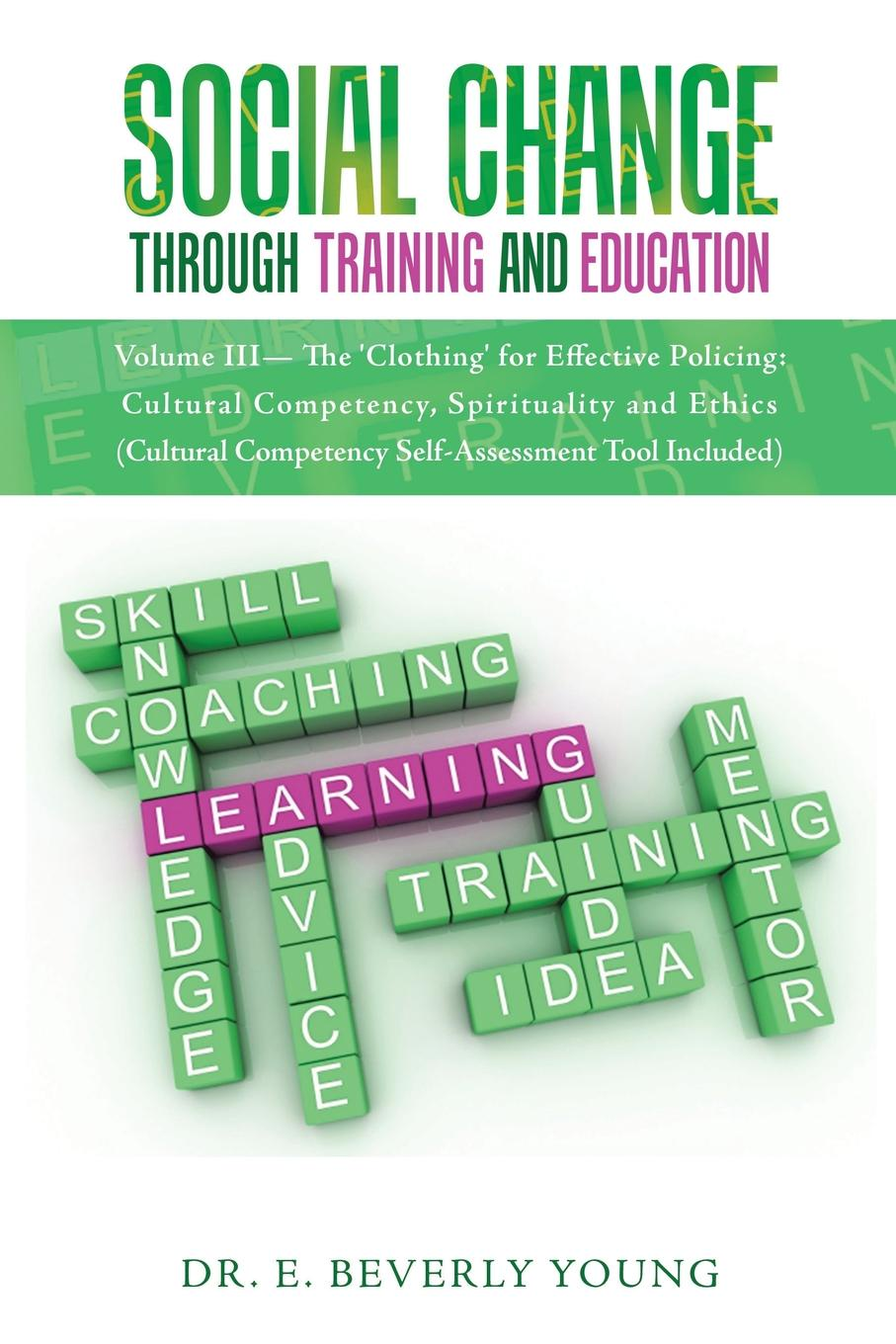 Dr. E. Beverly Young Social Change Through Training and Education. Volume III- The 'Clothing' for Effective Policing: Cultural Competency, Spirituality and Ethics (Cultural Competency Self-Assessment Tool Included) policing transnational protest