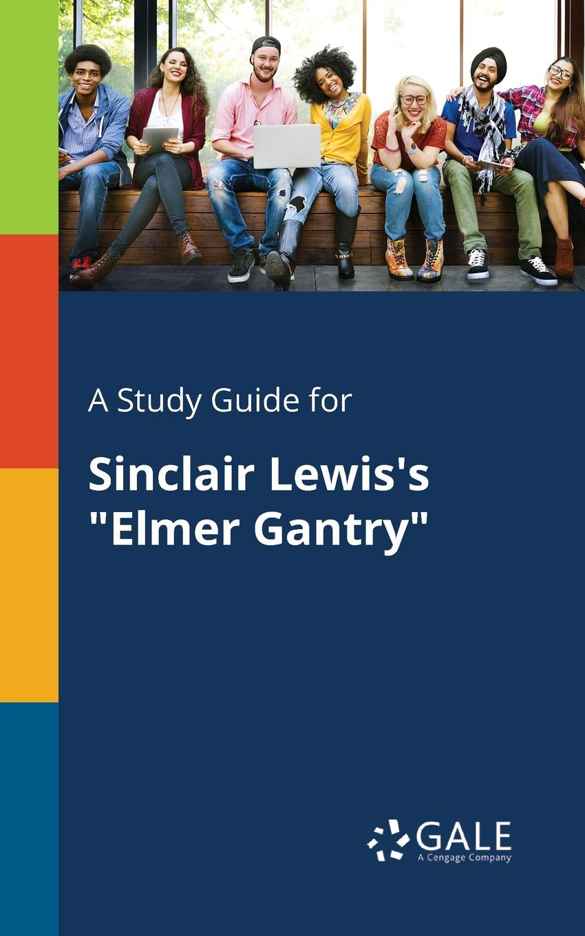 Cengage Learning Gale A Study Guide for Sinclair Lewis's Elmer Gantry sinclair lewis elmer gantry