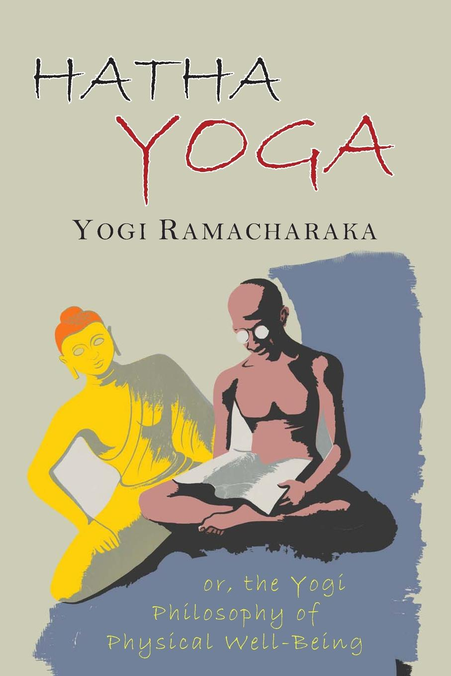Yogi Ramacharaka, William Walker Atkinson Hatha Yoga. Or, The Yogi Philosophy of Physical Well-Being, With Numerous Exercises фитнес блоки hatha ht ygz yoga eva