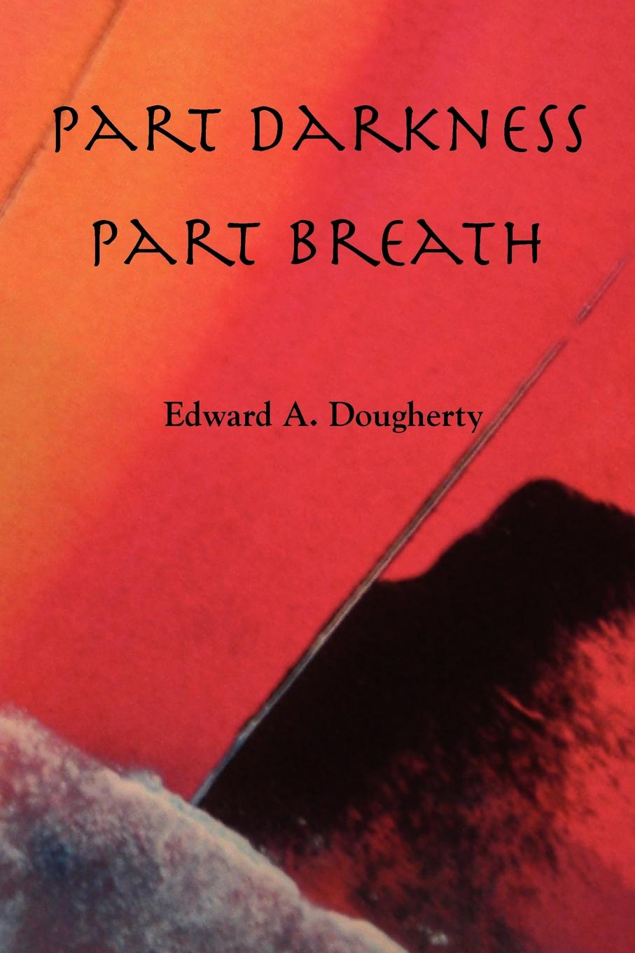 Edward A Dougherty Part Darkness, Part Breath