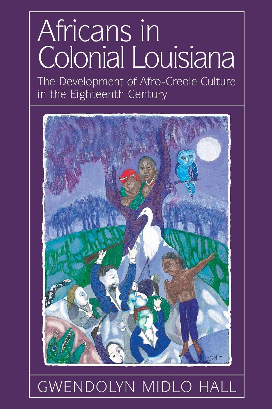 Gwendolyn Midlo Hall Africans in Colonial Louisiana. The Development of Afro-Creole Culture in the Eighteenth-Century (Revised) цены