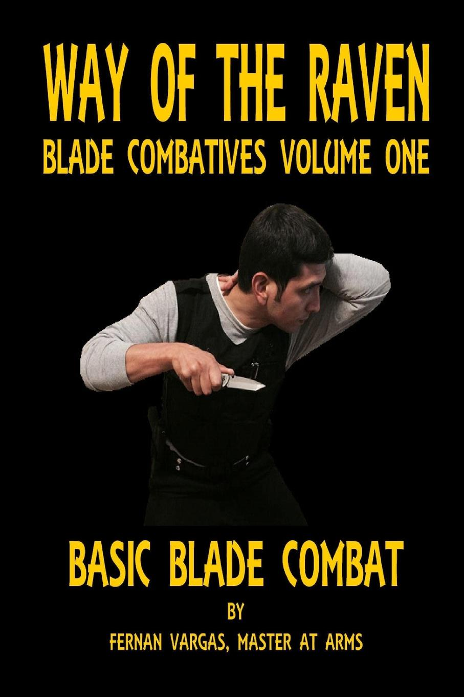 Fernan Vargas Way of the Raven Blade Combatives Volume One. Basic Blade Combatives fernan vargas joseph truncale surviving the active killer
