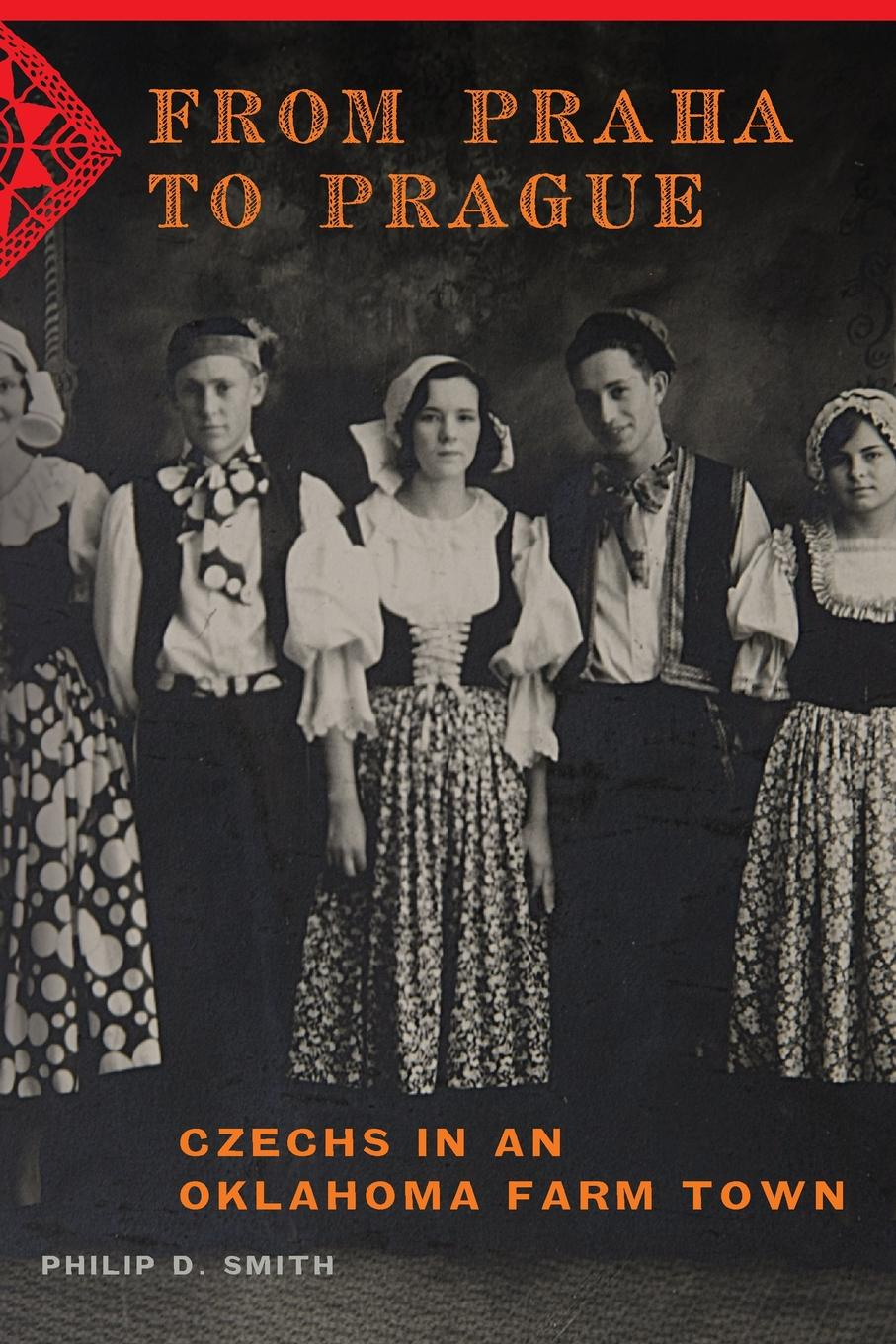 Philip D. Smith From Praha to Prague. Czechs in an Oklahoma Farm Town christmas in prague stage 1 cd