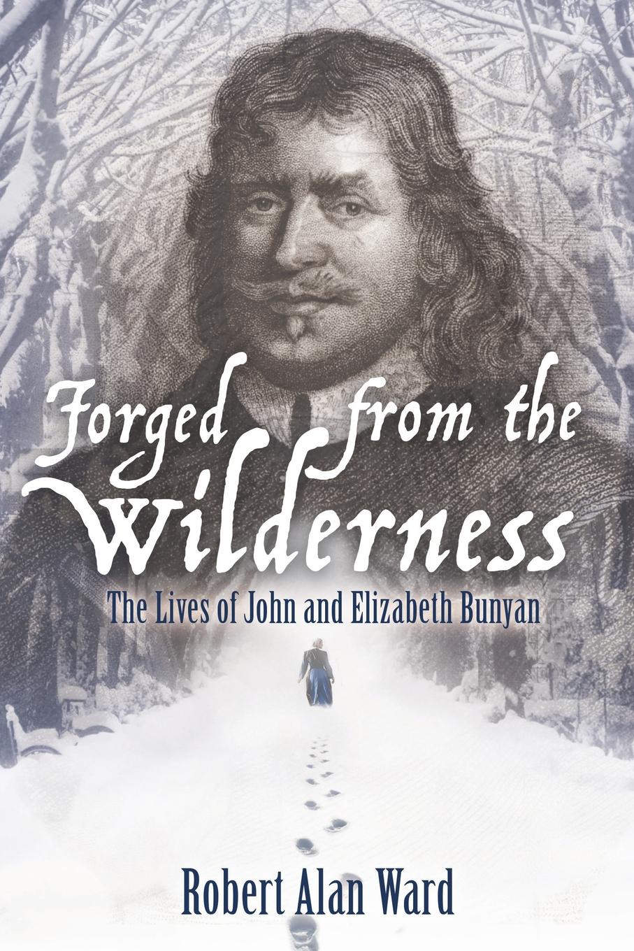Robert Alan Ward Forged from the Wilderness. The Lives of John and Elizabeth Bunyan john thompson b merchants of culture the publishing business in the twenty first century
