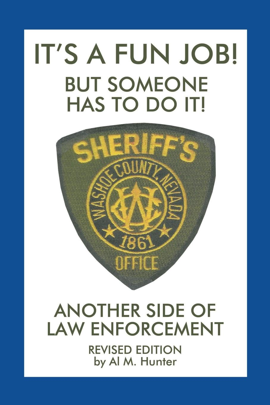 Deputy Al Hunter It'S a Fun Job! but Someone Has to Do It!. Another Side of Law Enforcement printio sheriff