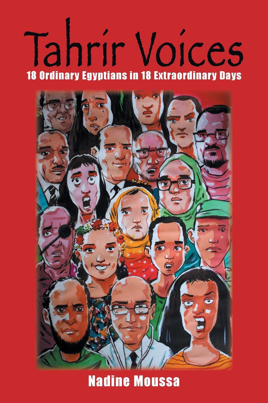 Nadine Moussa Tahrir Voices. 18 Ordinary Egyptians in 18 Extraordinary Days browne abdullah bonaparte in egypt and the egyptians of to day