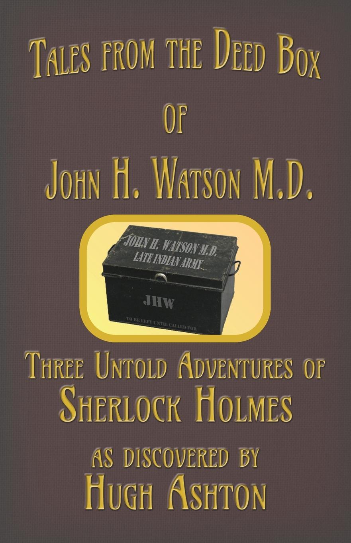 Hugh Ashton Tales from the Deed Box of John H. Watson M.D. Three Untold Adventures of Sherlock Holmes the further adventures of sherlock holmes the white worm