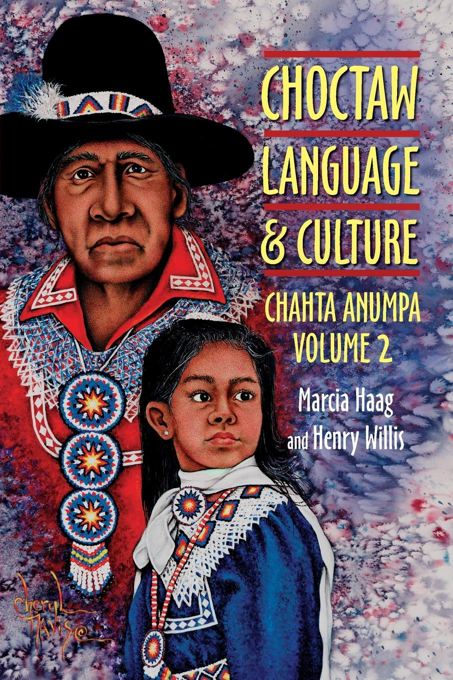Marcia Haag, Henry Willis Choctaw Language and Culture. Chahta Anumpa, Vol. 2 printer park hill cherokee john candy the constitution and laws of the choctaw nation 1840