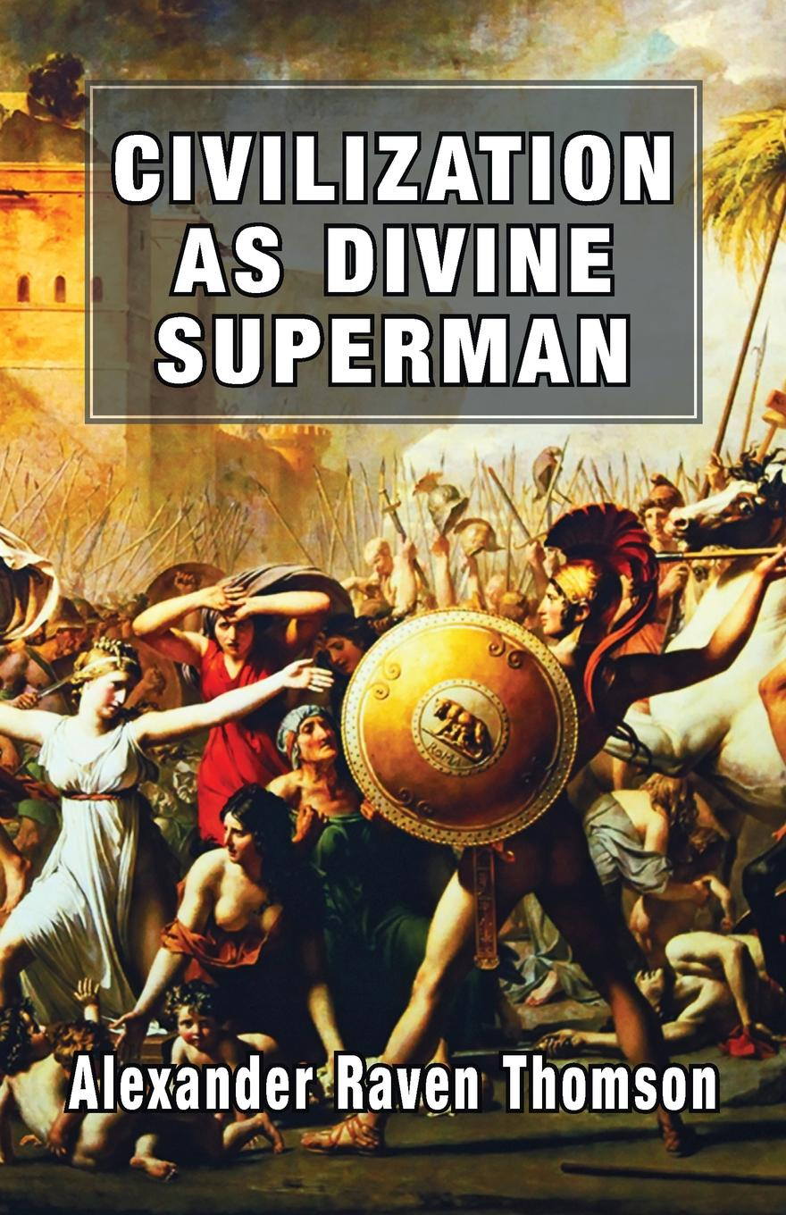 Alexander Raven Thomson Civilization As Divine Superman. A Superorganic Philosophy Of History richard kirk raven 5 a time of dying