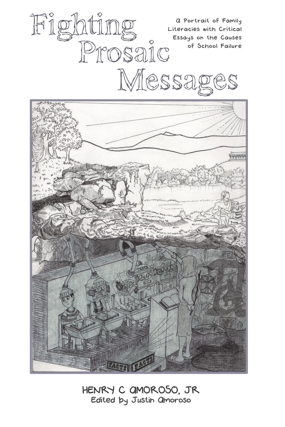 Henry C Amoroso Jr Fighting Prosaic Messages. A Portrait of Family Literacies with Critical Essays on the Causes of School Failure barbour ralph henry for the honor of the school a story of school life and interscholastic sport