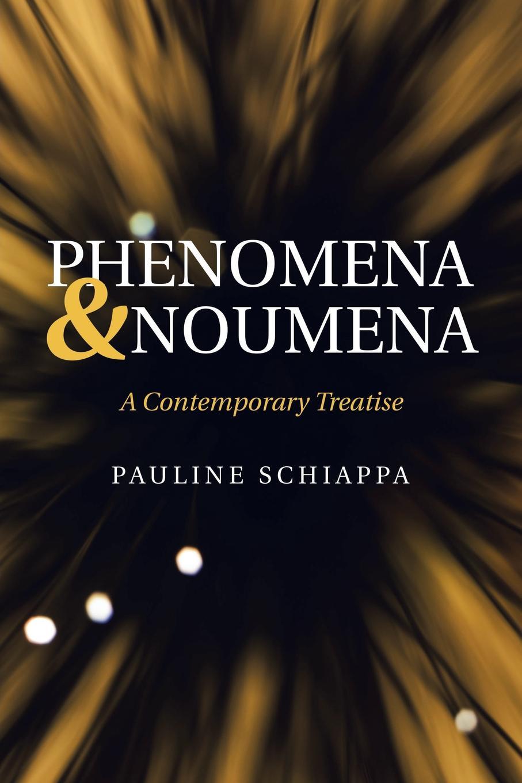 Pauline Schiappa Phenomena & Noumena. A Contemporary Treatise immanuel kant thomas kingsmill abbott critique of practical reason