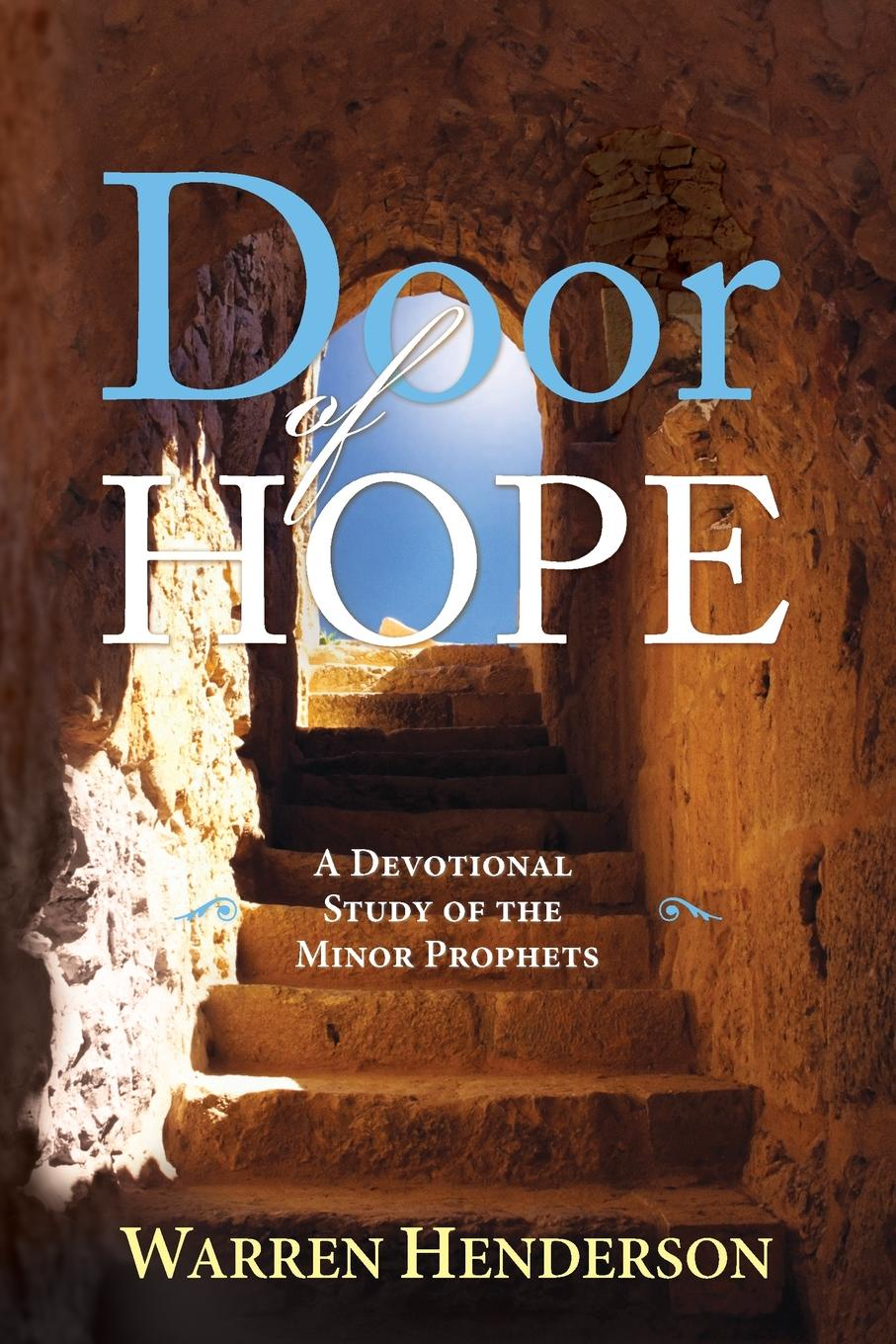 Warren A Henderson Door of Hope - A Devotional Study of the Minor Prophets nina rae springfields the power of hope