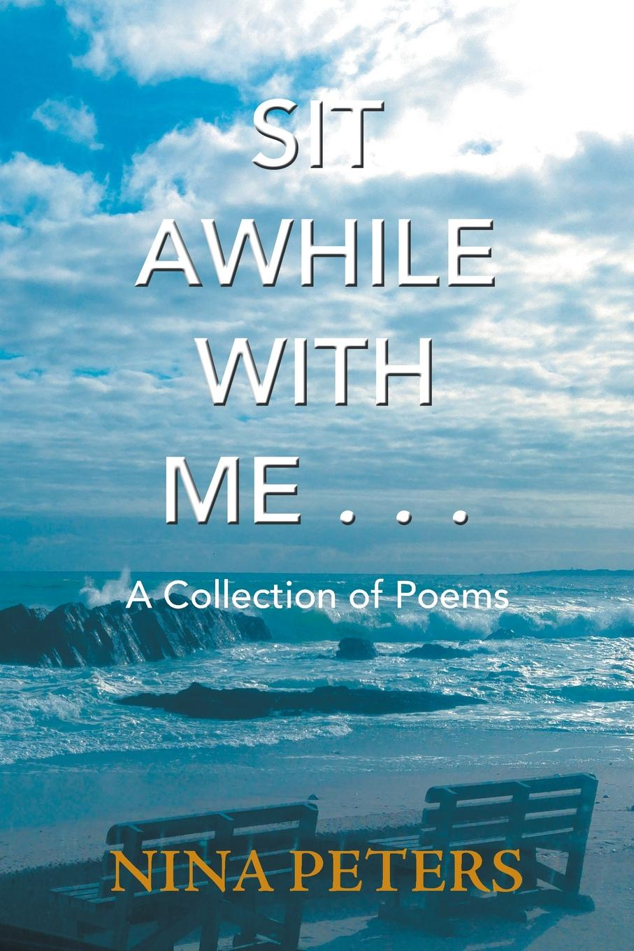 Nina Peters Sit Awhile with Me . . . A Collection of Poems nina rae springfields the power of hope