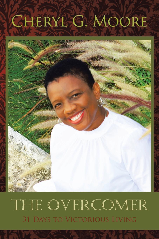 Cheryl G. Moore The Overcomer. 31 Days to Victorious Living kathleen june horne 24 days of devotion