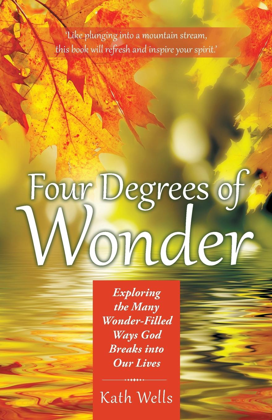 Kath Wells Four Degrees of Wonder. Exploring the Many Wonder-Filled Ways God Breaks into Our Lives виниловая пластинка chicago kath terry chicago presents the innovative guitar of terry kath
