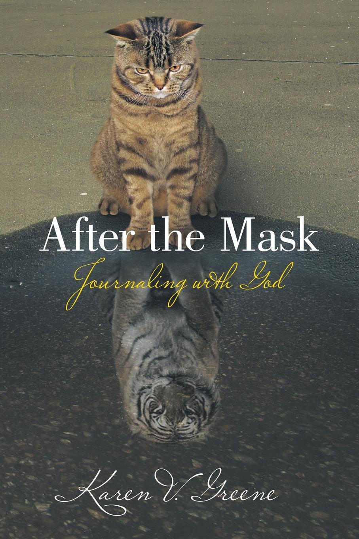 Karen V. Greene After the Mask. Journaling with God цена и фото