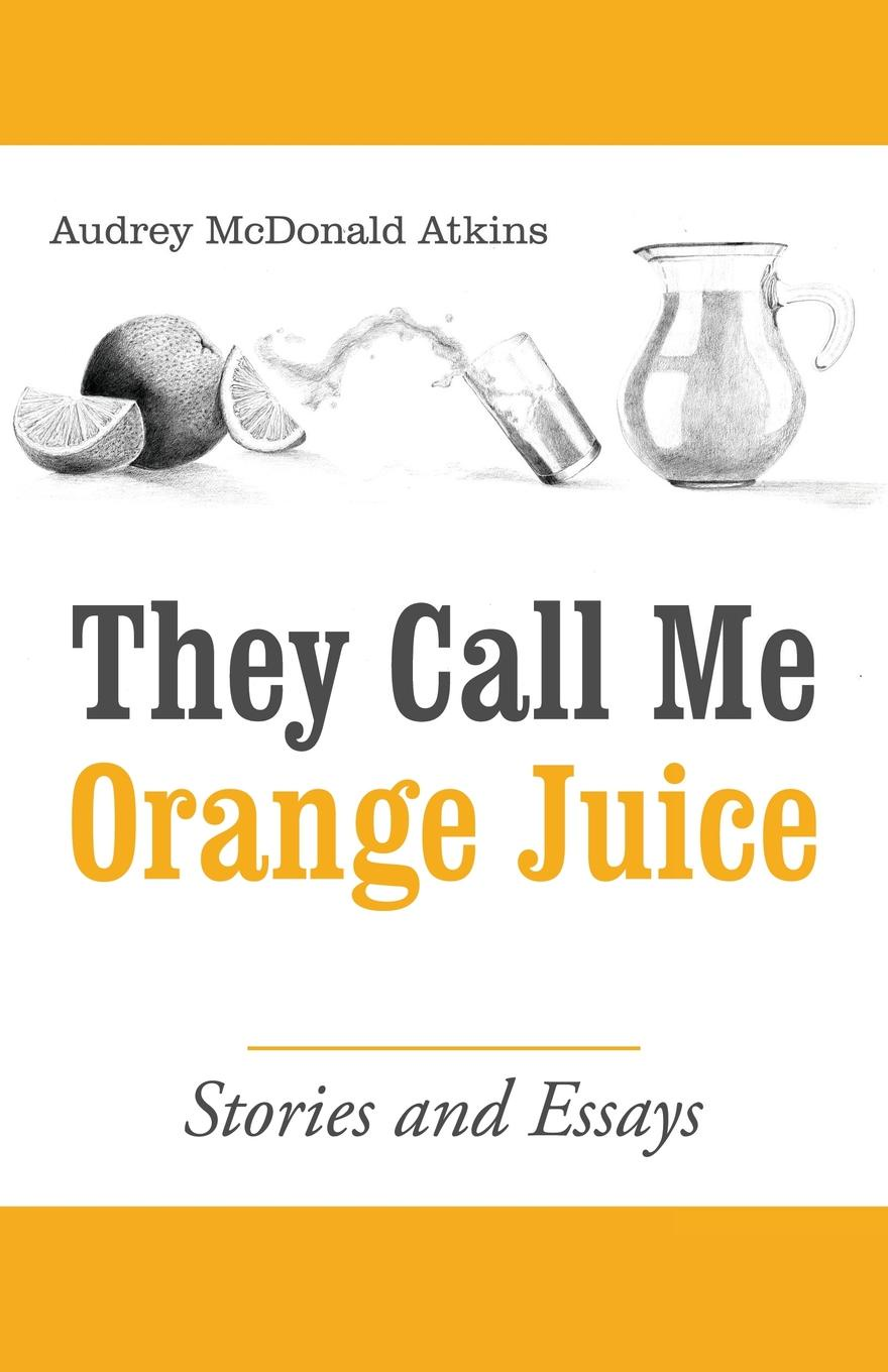 Audrey McDonald Atkins They Call Me Orange Juice. Stories and Essays a galaxy of her own amazing stories of women in space