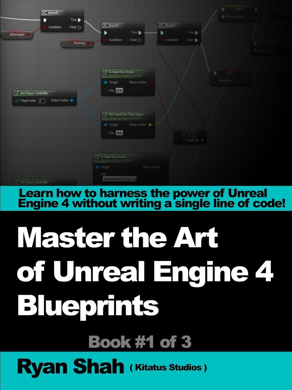 Ryan Shah Mastering the Art of Unreal Engine 4 - Blueprints blueprints of destiny