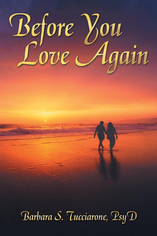 Barbara S. Tucciarone Psy.D Before You Love Again john jack callahan to love again