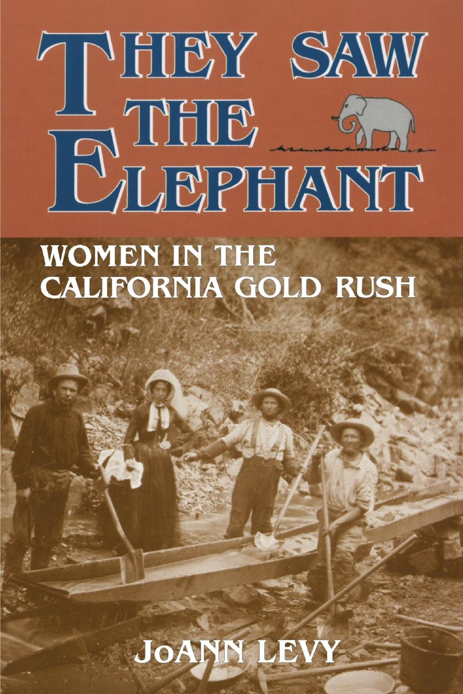 JoAnn Levy They Saw the Elephant. Women in the California Gold Rush what was the gold rush