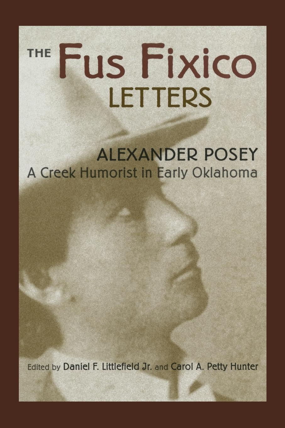 Alexander Posey Fus Fixico Letters. A Creek Humorist in Early Oklahoma the conversations at curlow creek