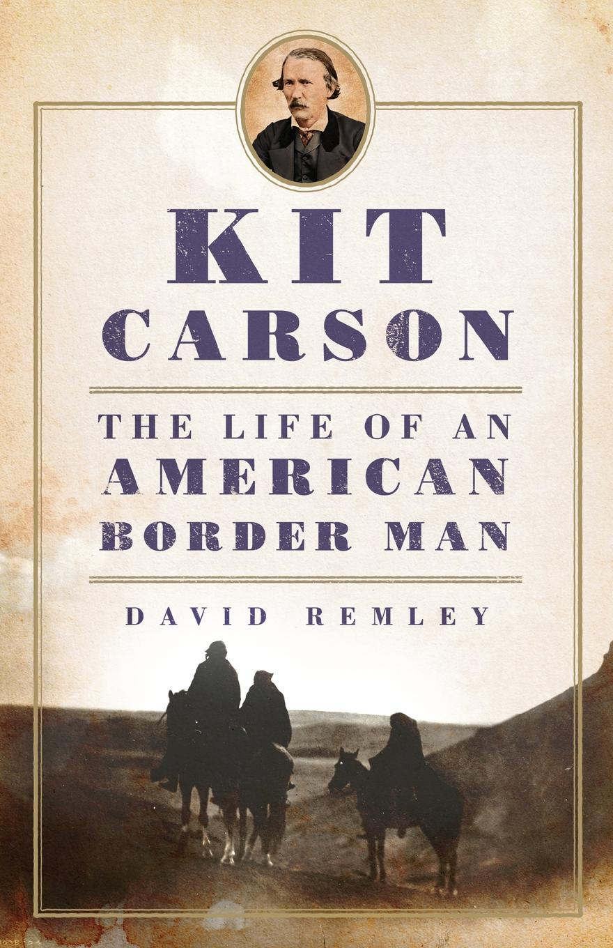 David Remley Kit Carson. The Life of an American Border Man the silent spring of rachel carson