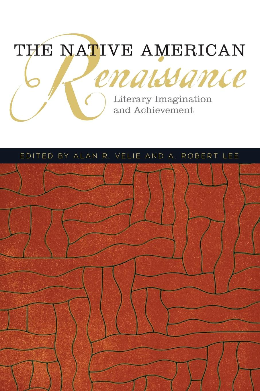 The Native American Renaissance. Literary Imagination and Achievement баффи санти мари buffy sainte marie native north american child an odyssey