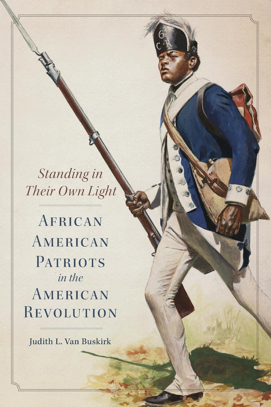 Judith L. Van Buskirk Standing in Their Own Light. African American Patriots in the American Revolution in search of our roots how l9 extraordinary african americans reclaimed their past