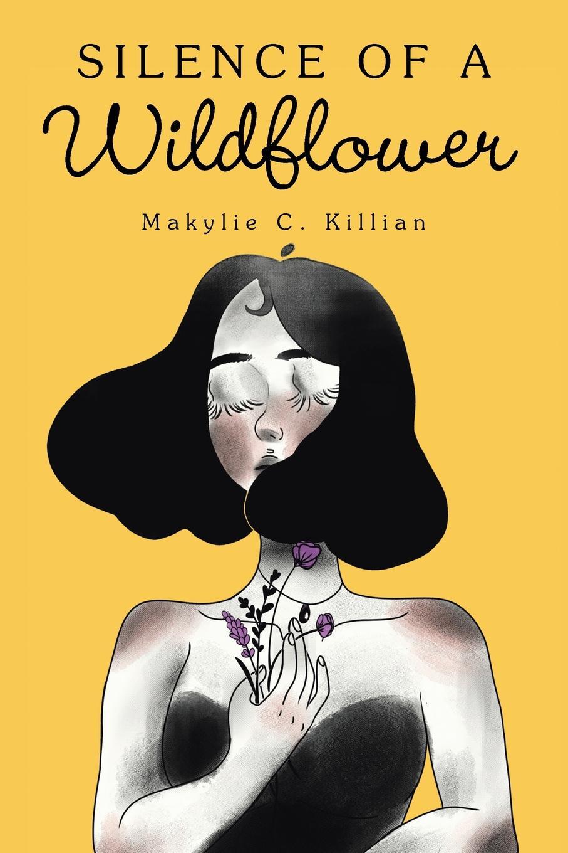 Makylie C. Killian Silence of a Wildflower a claim for silence