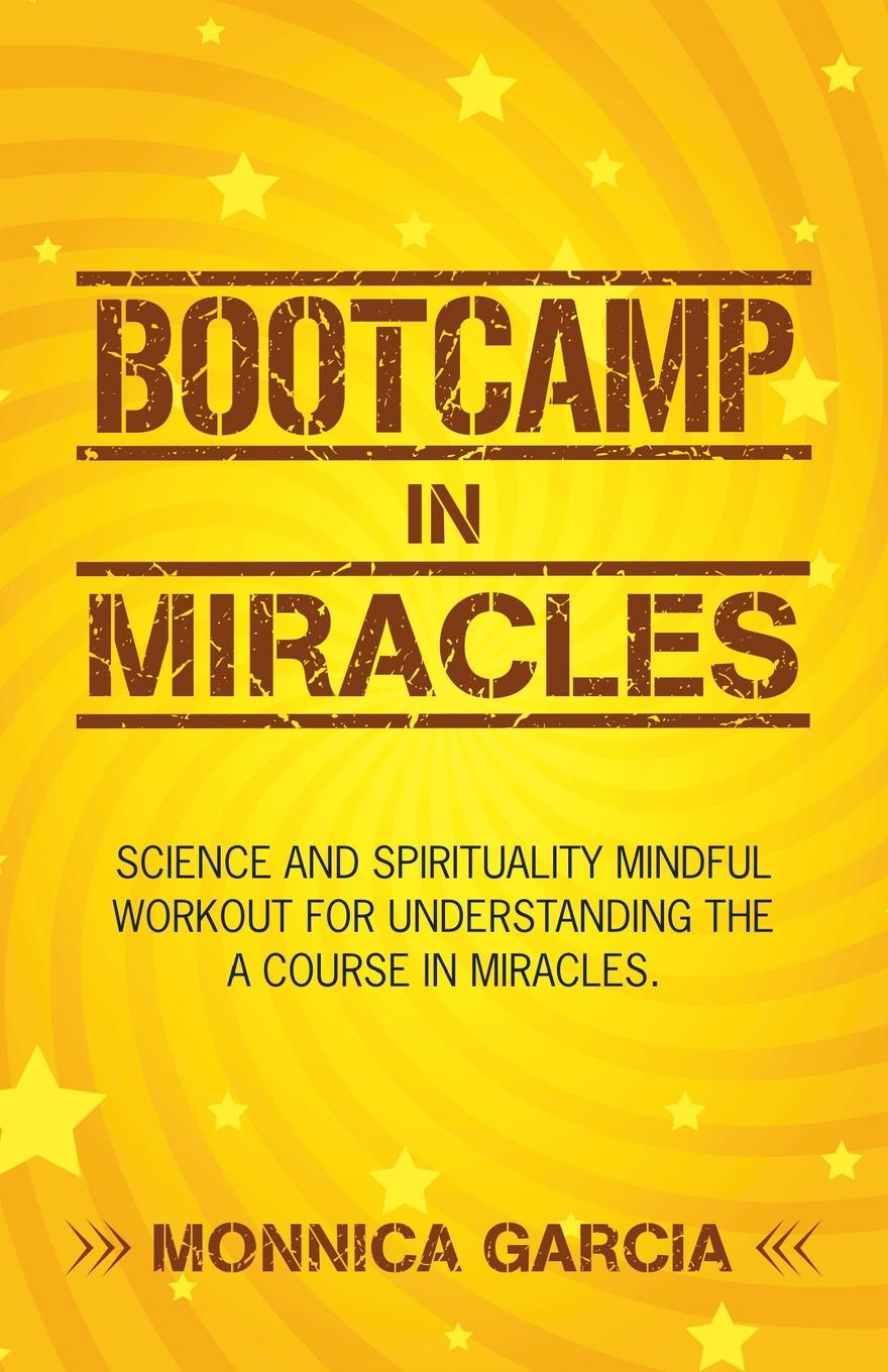Monnica Garcia Bootcamp in Miracles. Science and Spirituality Mindful Workout for Understanding the Course in Miracles miracles and murders