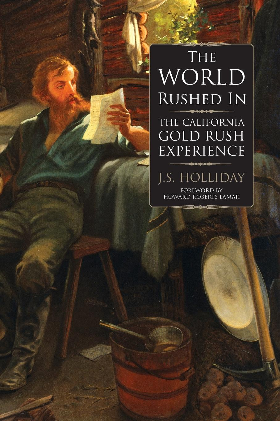 J. S. Holliday The World Rushed In. The California Gold Rush Experience what was the gold rush