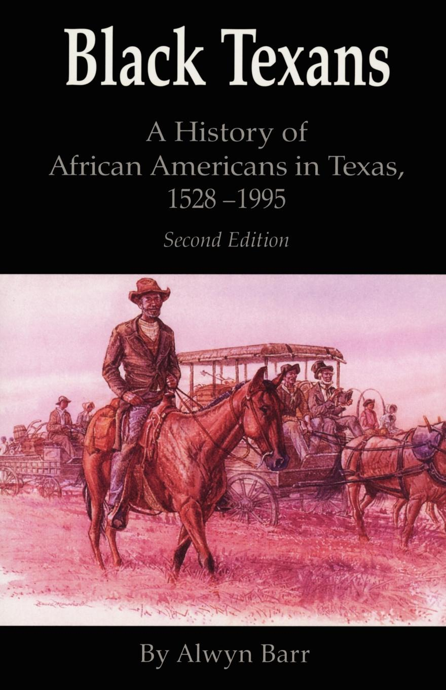 Alwyn Barr Black Texans. A History of African Americans in Texas, 1528-1995 ]make mine bad boy a deep in the heart of texas