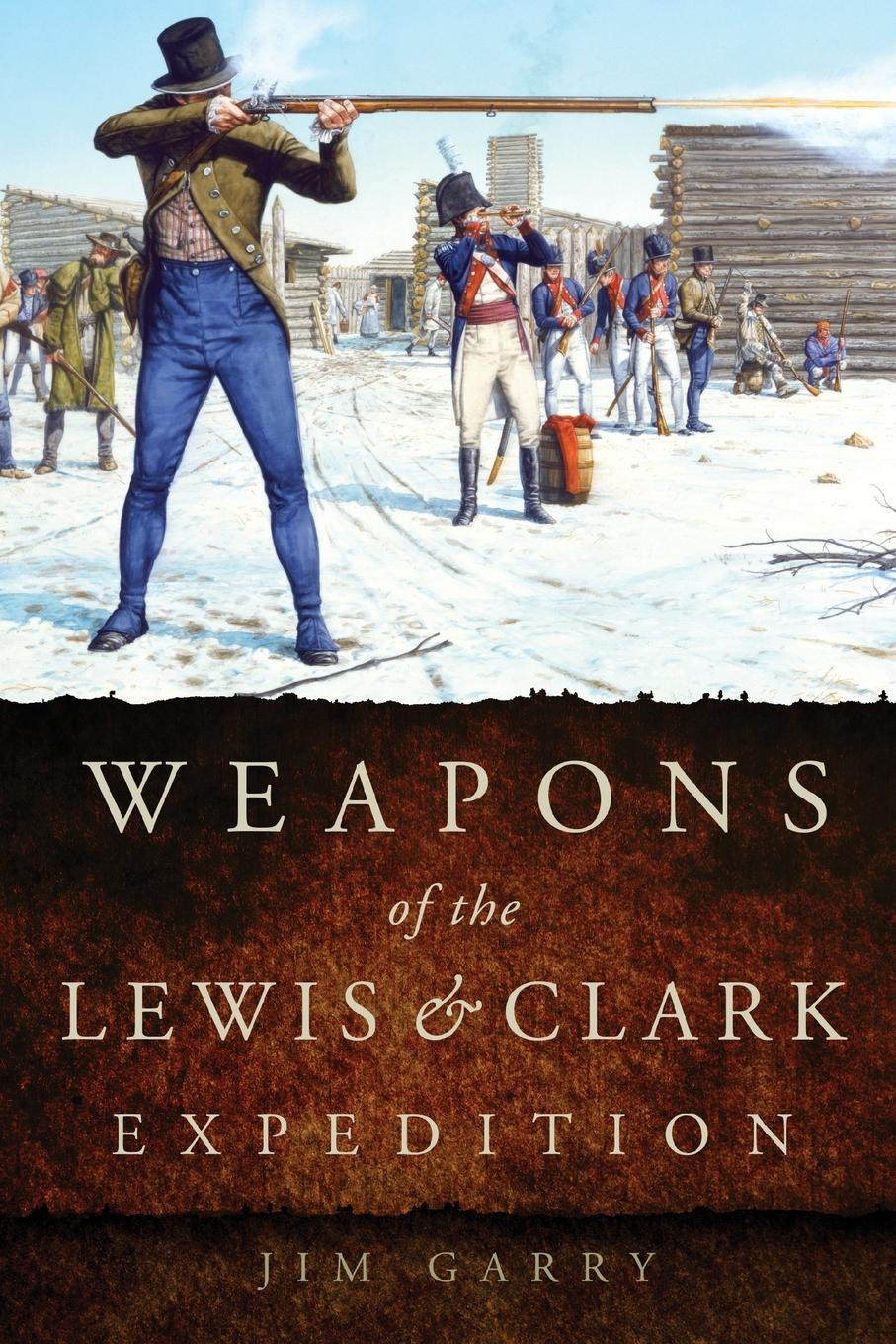 Фото - Jim Garry Weapons of the Lewis and Clark Expedition katherine chandler the bird woman of the lewis and clark expedition a supplementary reader for first and second grades