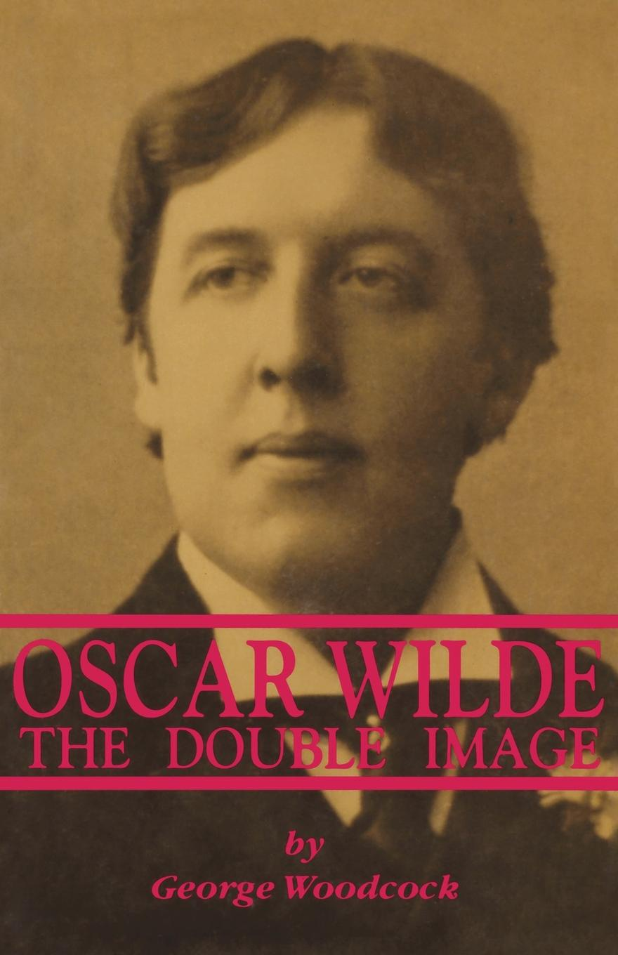 George Woodcock Oscar Wilde. The Double Image oscar wilde a house of pomegranates by oscar wilde fiction fairy tales