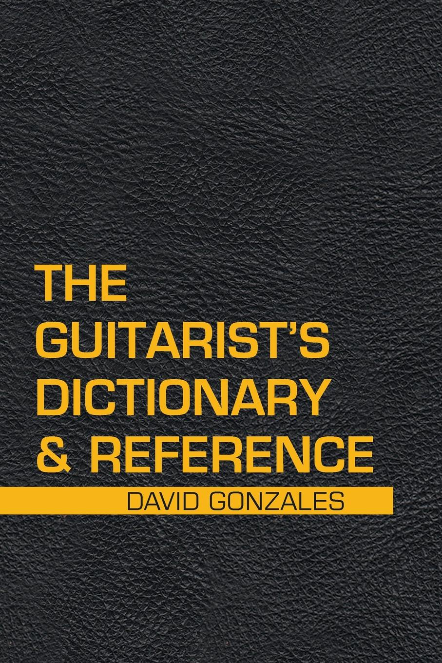 David Gonzales The Guitarist's Dictionary & Reference a dictionary of military terms