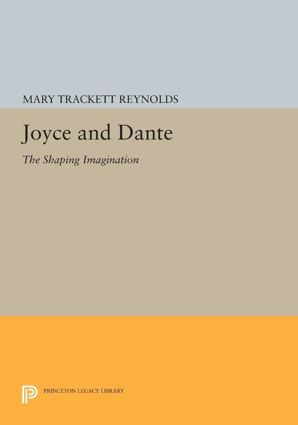 Mary Trackett Reynolds Joyce and Dante. The Shaping Imagination ajurmotts g zannotti william n joyce fishing derby poems in princeton tufts